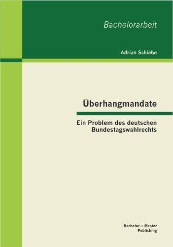 Ãœberhangmandate: Ein Problem des deutschen Bundestagswahlrechts by Adrian Schiebe (2013-02-22)