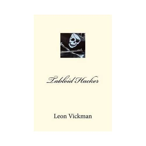 [(Tabloid Hacker)] [By (author) Leon Vickman Esq] published on (May, 2012)