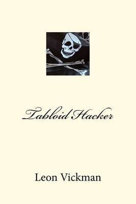 [(Tabloid Hacker)] [By (author) Leon Vickman Esq] published on (May, 2012) par Leon Vickman Esq
