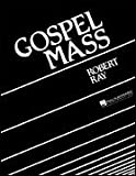 Robert Ray: Gospel Mass. Für SATB (Gemischter Chor)