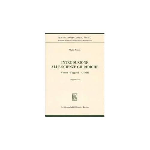 Introduzione Alle Scienze Giuridiche. Norme, Soggetti, Attività