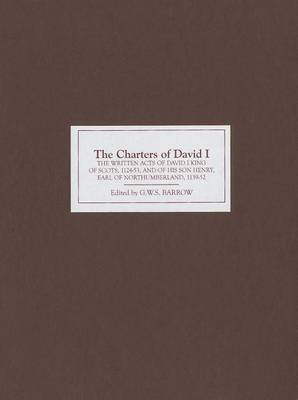[The Charters of David I: The Written Acts of David I King of Scots, 1124-53 and of His Son Henry, Earl of Northumberland, 1139-52] (By: G.W.S. Barrow) [published: May, 2008]