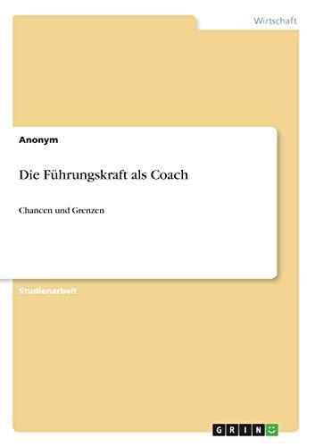 Die Führungskraft als Coach: Chancen und Grenzen