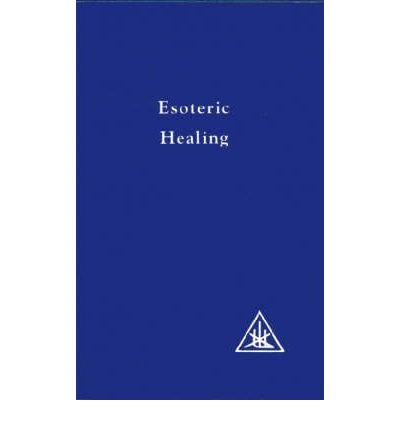 [(Treatise on Seven Rays: Esoteric Healing v. 4)] [Author: Alice A. Bailey] published on (June, 1984)