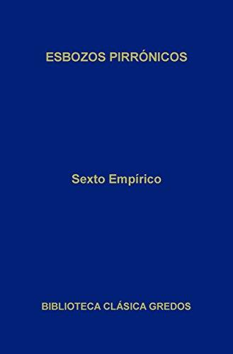 Esbozos pirrónicos (Biblioteca Clásica Gredos nº 179) por Sexto Empírico
