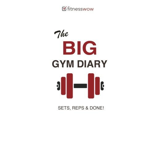 The Big Gym Diary - Sets, Reps & Done!: Gym Diary, Training Log Book, Exercise & Workout Tracker por John Bowers