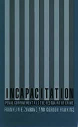 [(Incapacitation : Penal Confinement and the Restraint of Crime)] [By (author) Franklin E. Zimring ] published on (May, 1997)