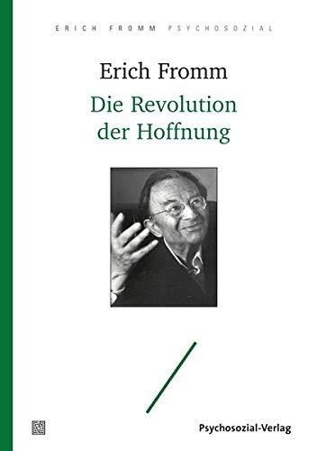 Die Revolution der Hoffnung: Für eine Humanisierung der Technik (Erich Fromm psychosozial)