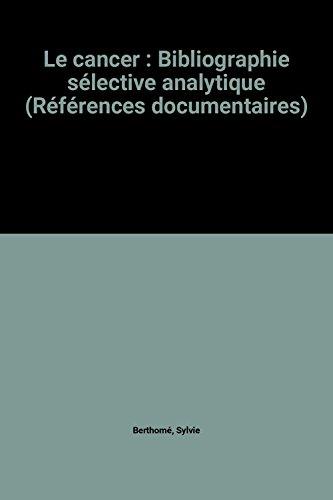 Le cancer : Bibliographie sélective analytique (Références documentaires)