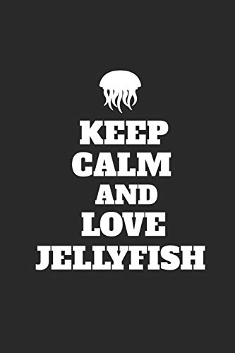 Keep Calm And Love Jellyfish: Jellyfish Notebook, Blank Lined (6