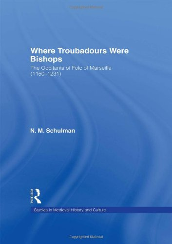 Where Troubadours were Bishops: The Occitania of Folc of Marseille (1150-1231) (Studies in Medieval History and Culture)