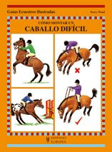 Cómo montar un caballo difícil (Guías ecuestres ilustradas)