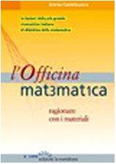 L'officina matematica. Ragionare con i materiali