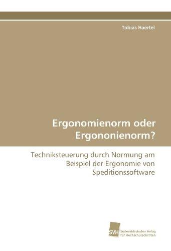 Ergonomienorm oder Ergononienorm?: Techniksteuerung durch Normung am Beispiel der Ergonomie von Speditionssoftware