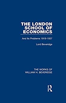 The London School of Economics (Works of William H. Beveridge): And Its Problems 1919-1937 (The Works of William H. Beveridge) (English Edition)