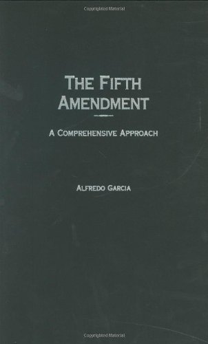 Fifth Amendment: A Comprehensive Approach (Contributions in Legal Studies)