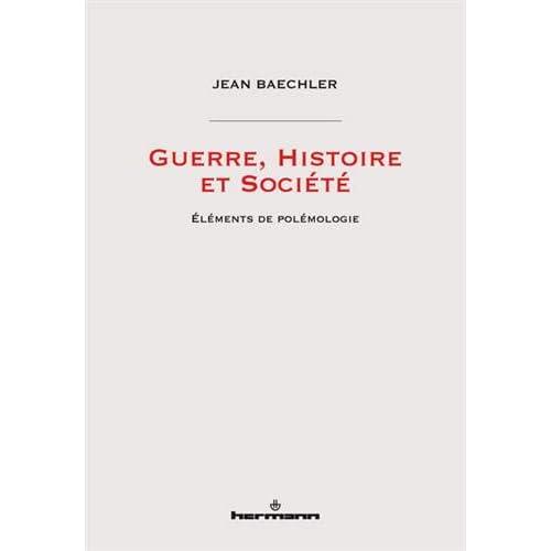 Guerre, Histoire et Société: Éléments de polémologie