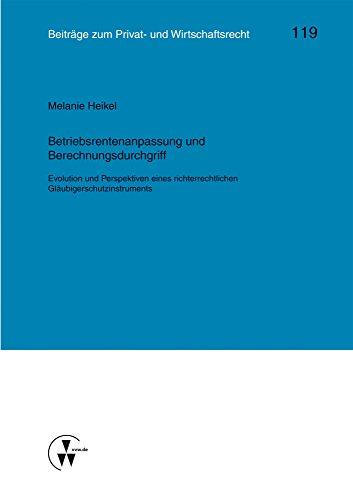 Betriebsrentenanpassung und Berechnungsdurchgriff: Evolution und Perspektiven eines richterrechtlichen Gläubigerschutzinstruments (Kölner Reihe) (German Edition)