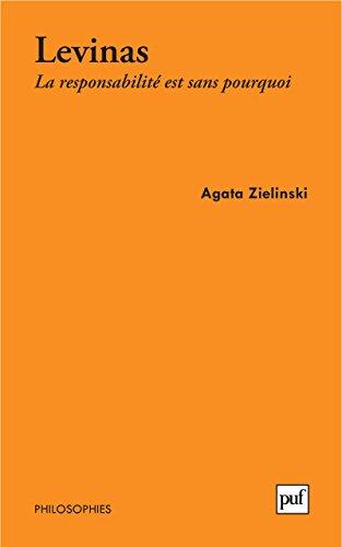 Emmanuel Levinas. La responsabilité est sans pourquoi (Philosophies t. 177) par Agata Zielinski