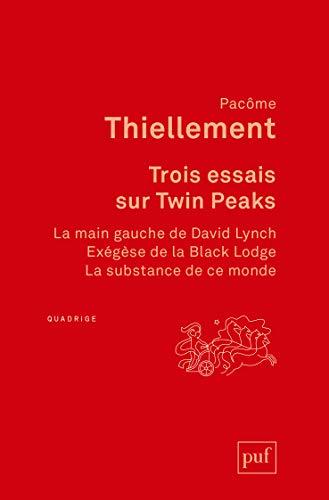 Trois essais sur Twin Peaks : La main gauche de David Lynch ; Exégèse de la Black Lodge ; La substance de ce monde
