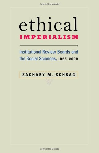 Ethical Imperialism: Institutional Review Boards and the Social Sciences, 1965-2009 by Zachary M. Schrag (2010-07-29)
