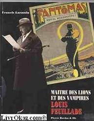 Louis Feuillade : Maître des lions et des vampires