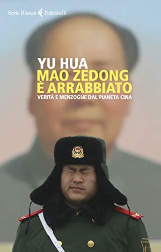 Mao Zedong è arrabbiato: Verità e menzogne dal pianeta Cina [Edizione Kindle]