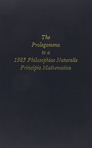 The Prolegomena to a 1985 Philosophiae Naturalis Principia Mathematica Which Will Be Able to Present Itself As a Science of the True by Northrop, F. S. C. (1985) Hardcover