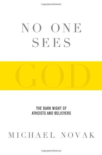No One Sees God: The Dark Night of Atheists and Believers by Michael Novak (2008-08-05)