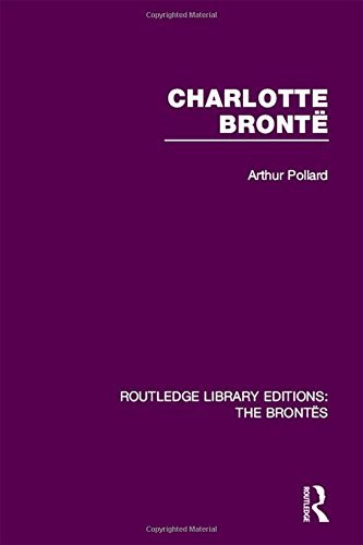 Charlotte Bront?? (Routledge Library Editions: The Brontes) by Arthur Pollard (2015-07-08)