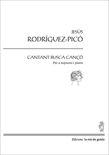 Cantant busca cançó: per a soprano i piano (Catalan Edition) por Jesús Rodríguez-Picó