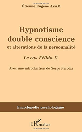 Hypnotisme, double conscience et altérations de la personnalité : Le cas Félida X. (1887)