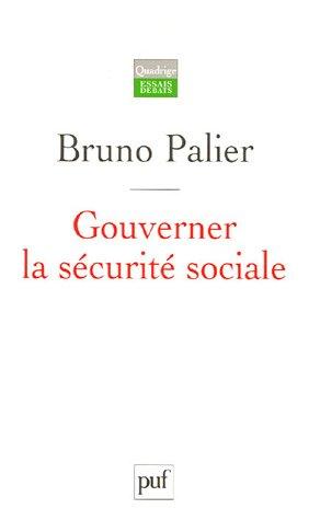 Gouverner la sécurité sociale : Les réformes du système français de protection sociale depuis 1945 par Bruno Palier