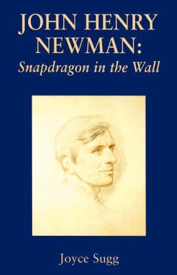 [John Henry Newman: Snapdragon in the Wall] (By: Joyce Sugg) [published: February, 2002]