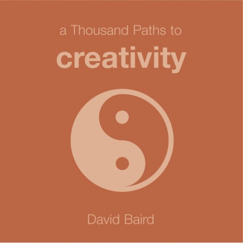 A Thousand Paths to Creativity (1000 Hints, Tips and Ideas) by David Baird (2005-01-01)