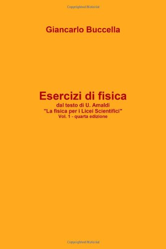 Esercizi Di Fisica Dal Testo Di Ugo AmaldiLa Fisica Per I Licei Scientifici Vol, 1(Quarta Edizione)
