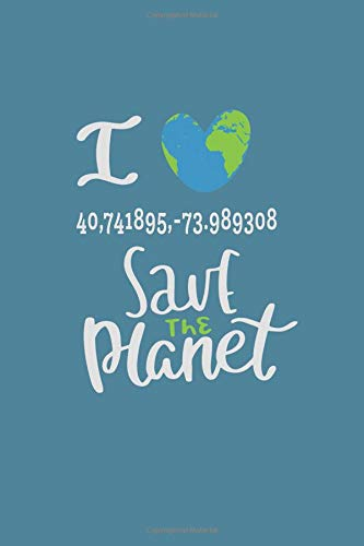 I Love 40,741895,-73.989308 Save The Planet: A Planner Notebook With Daily To-Do Lists -