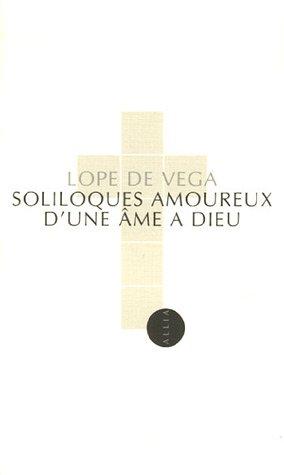 Soliloques amoureux d'une âme à Dieu : Edition bilingue français-espagnol par Félix Lope de Vega