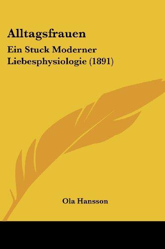 Alltagsfrauen: Ein Stuck Moderner Liebesphysiologie (1891)