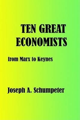 [Ten Great Economists] (By: Joseph Alois Schumpeter) [published: September, 2003]