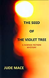 The Seed of the Violet Tree: A Science Fiction Mystery
