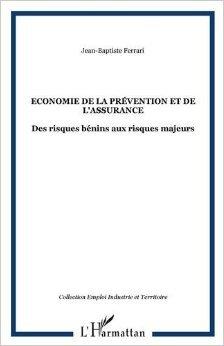 Economie de la Prevention et de l'Assurance des Risques Benins aux Risques Majeurs de Jean-Baptiste Ferrari ( 23 février 2011 ) par Jean-Baptiste Ferrari