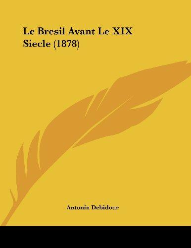 Le Bresil Avant Le XIX Siecle (1878) par Antonin Debidour
