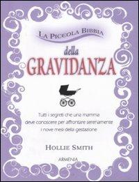 La piccola bibbia della gravidanza. Tutti i segreti che una mamma deve conoscere per affrontare serenamente i nove mesi della gestazione