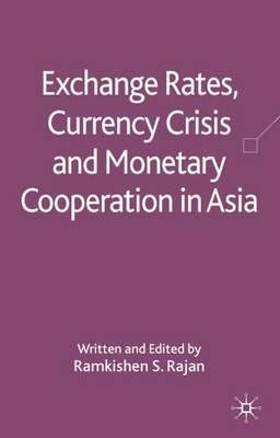 By Rajan, Ramkishen ( Author ) [ Exchange Rates, Currency Crisis and Monetary Cooperation in Asia By Apr-2009 Hardcover