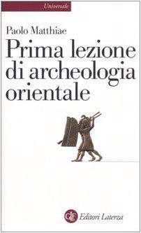 Prima lezione di archeologia orientale di Paolo Matthiae