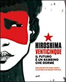 Scarica Libro Hiroshima venticinque Il futuro e un bambino che dorme Ediz illustrata Con DVD (PDF,EPUB,MOBI) Online Italiano Gratis