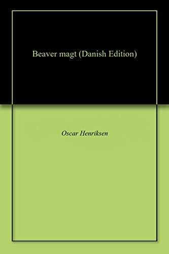 Beaver magt (Danish Edition) por Oscar  Henriksen