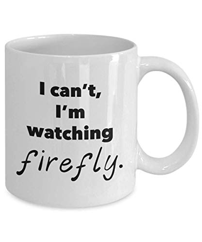 I Cant IM Watching Firefly Mug SciFi TV Show Fan Gift 11 oz White Coffee Tea Cup