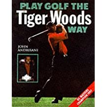 Play Golf the Tiger Woods Way: Learn The Secrets of his Power-Swing Technique